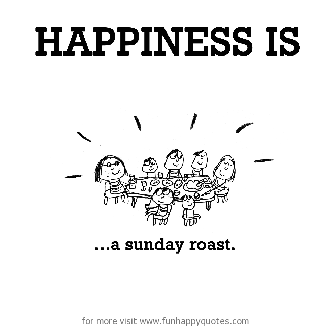 Happiness is, a Sunday roast.