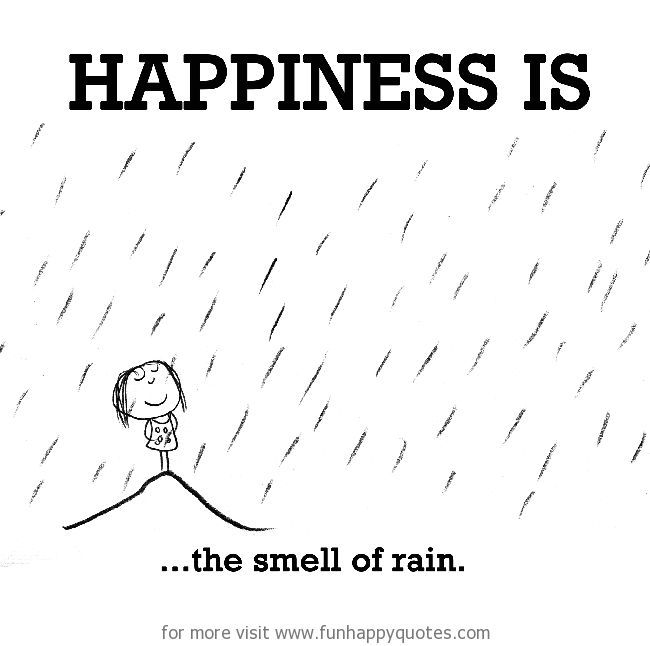 Happiness is, the smell of rain.
