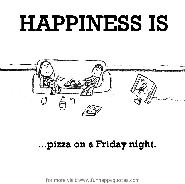 Happiness is, pizza on a Friday night.