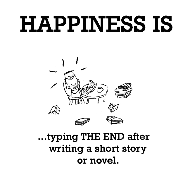 Happiness is, typing THE END after writing a short story or novel.
