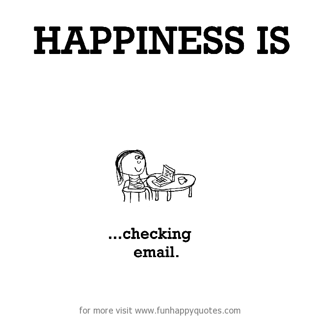 Happiness is, checking email.