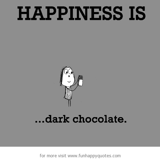 Happiness is, dark chocolate.