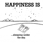 Happiness is, sleeping under the sky.