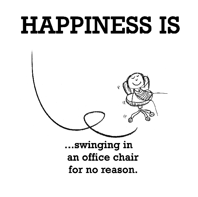 Happiness is, swinging in an office chair for no reason.