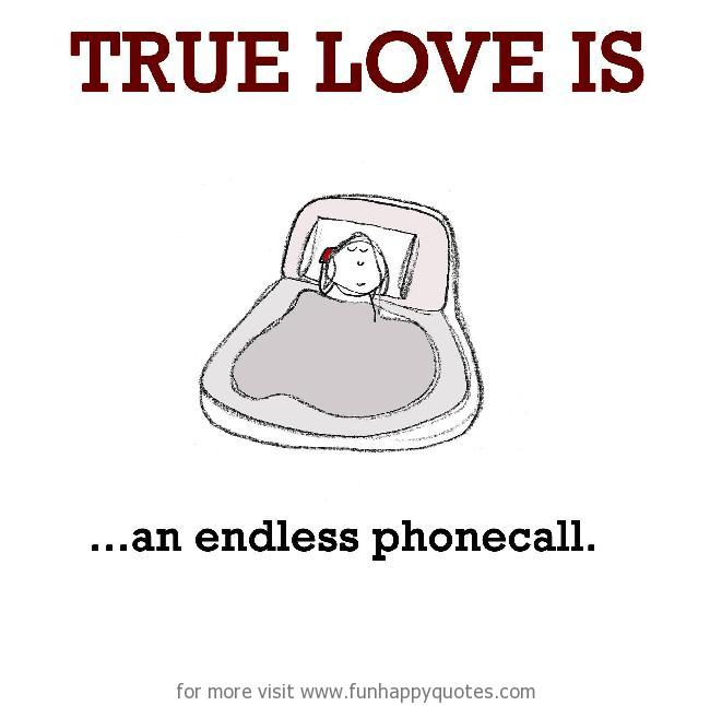 True Love is, an endless phone call.