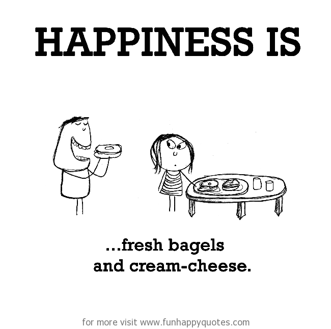 Happiness is, fresh bagels and cream-cheese.