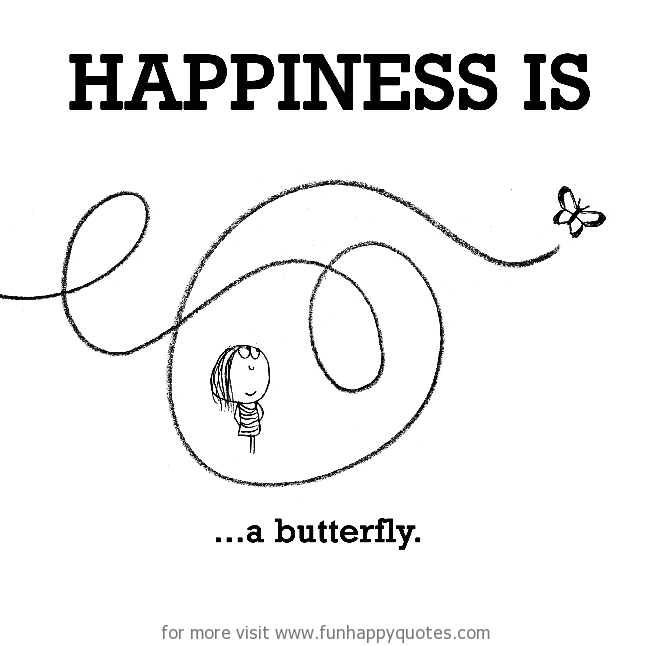 Happiness is, a butterfly.