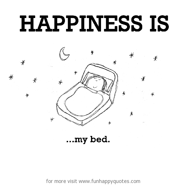 Happiness is, my bed.