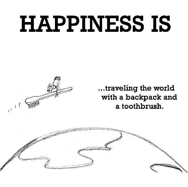 Happiness is, traveling the world with a backpack.