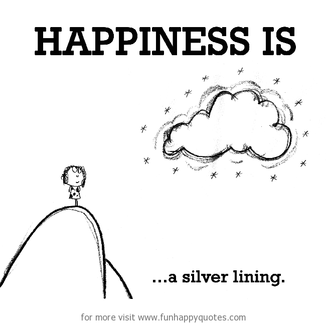 Happiness is, a silver lining.