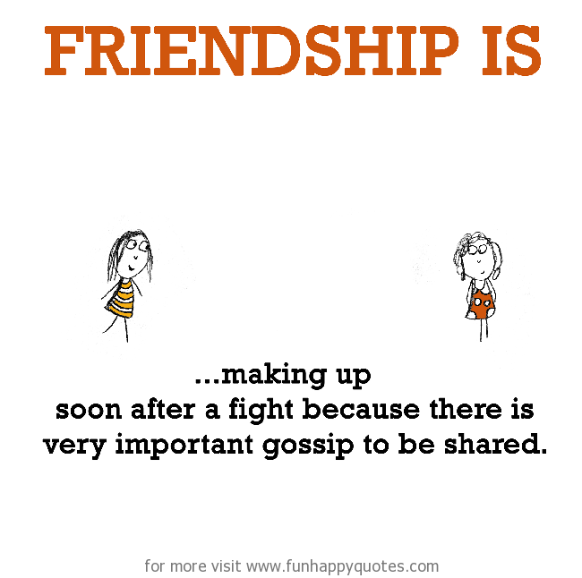 Friendship is, making up.