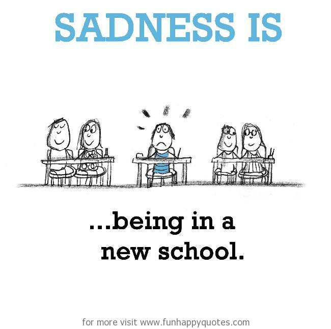 Sadness Is Being In A New School Funny Happy
