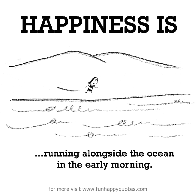 Happiness is, running alongside the ocean in the early morning.