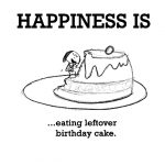 Happiness is, eating leftover birthday cake.