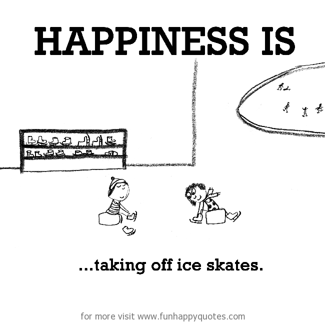 Happiness is, taking off ice skates.