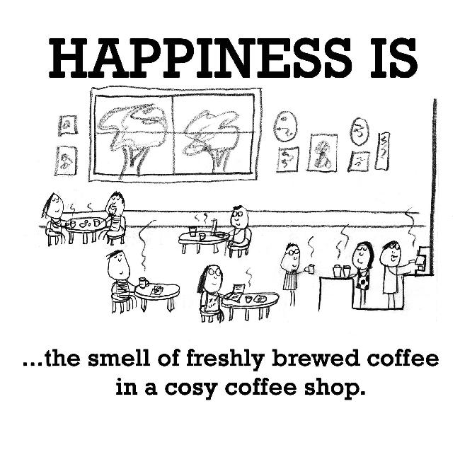 Happiness is, the smell of freshly brewed coffee in a cosy coffee shop.