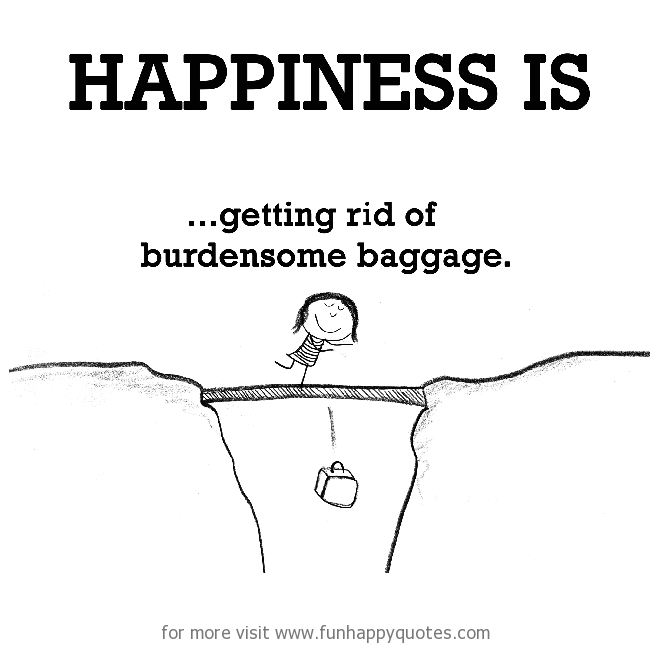 Happiness is, getting rid of burdensome baggage.