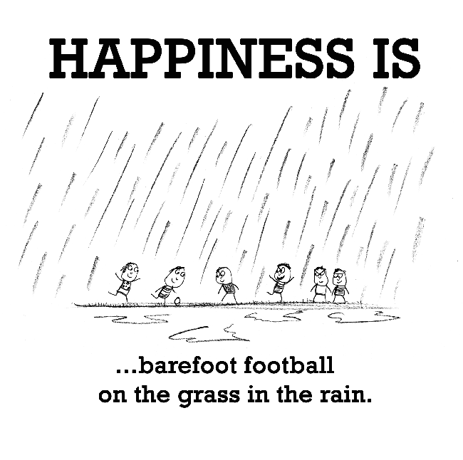 Happiness is, barefoot football on the grass in the rain.