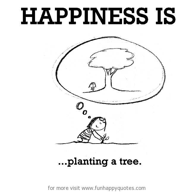Happiness is, planting a tree.