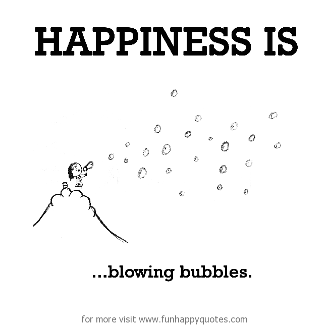 Happiness is, blowing bubbles.