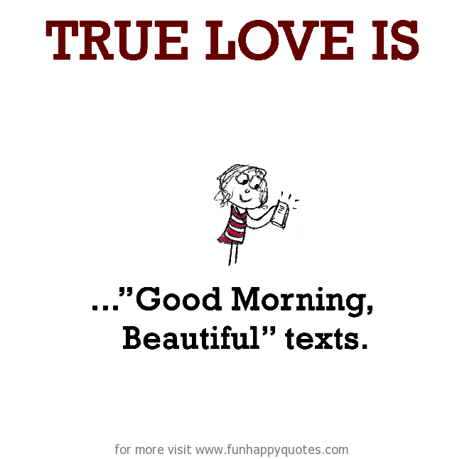 "True Love is, ""Good Morning, Beautiful"" texts."