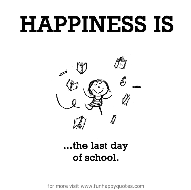 happiness is the last day of school   funny amp happy