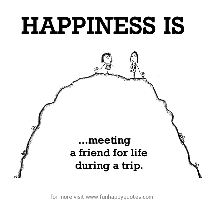 Happiness is, meeting a friend for life during a trip ...