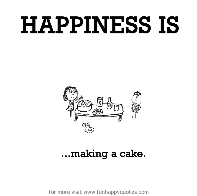 Happiness is, making a cake.