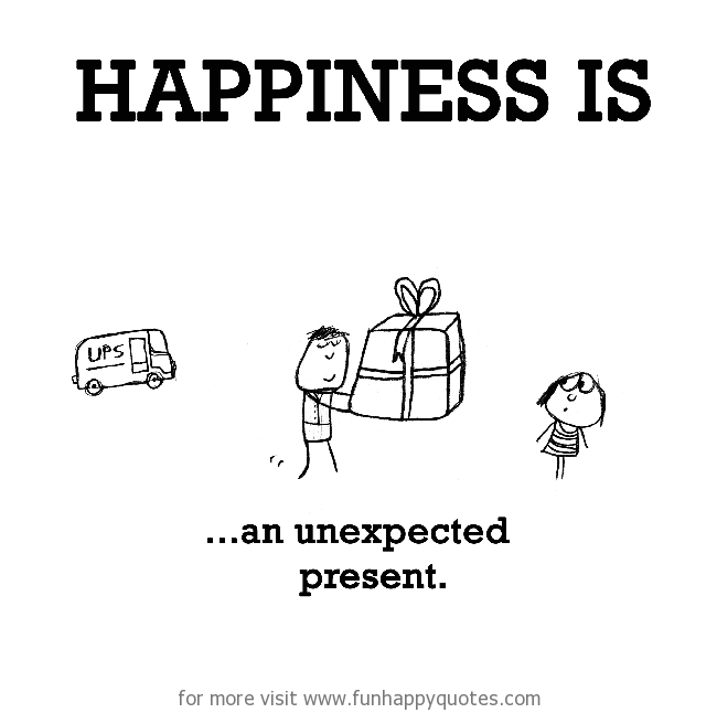 Happiness is, an unexpected present.