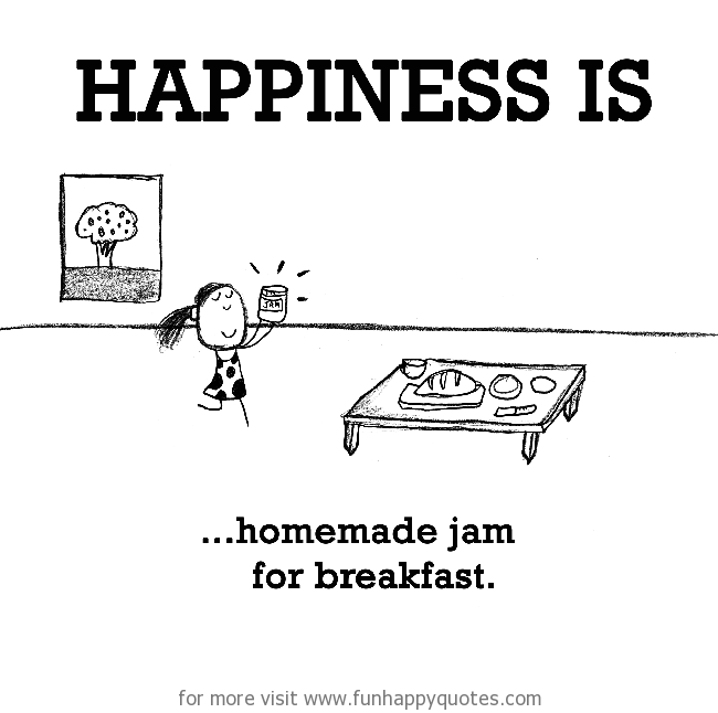 Happiness is, homemade jam for breakfast.