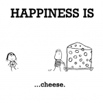 Happiness is, cheese.