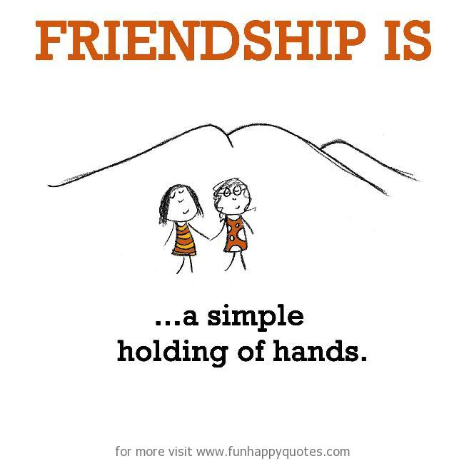 Friendship is, a simple holding of hands.