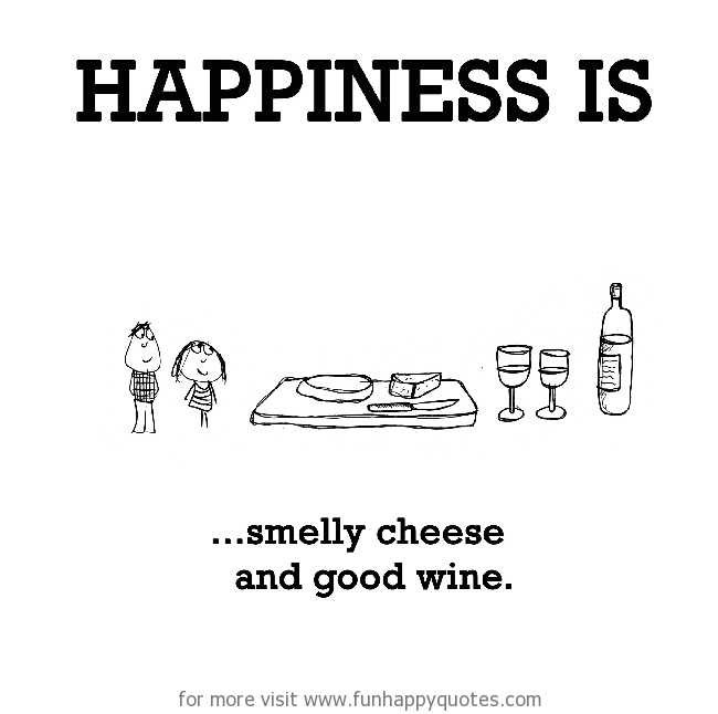 Happiness is, smelly cheese and good wine.