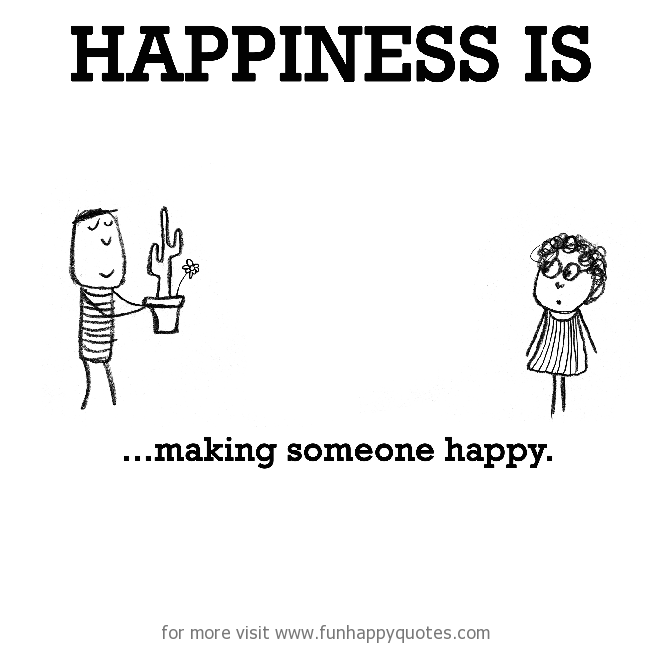 Happiness is, making someone happy.