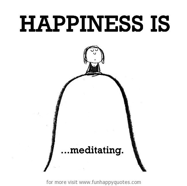 Happiness is, meditating.