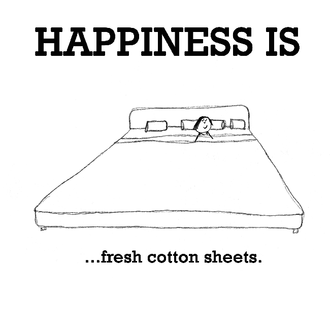 Happiness is, fresh cotton sheets.