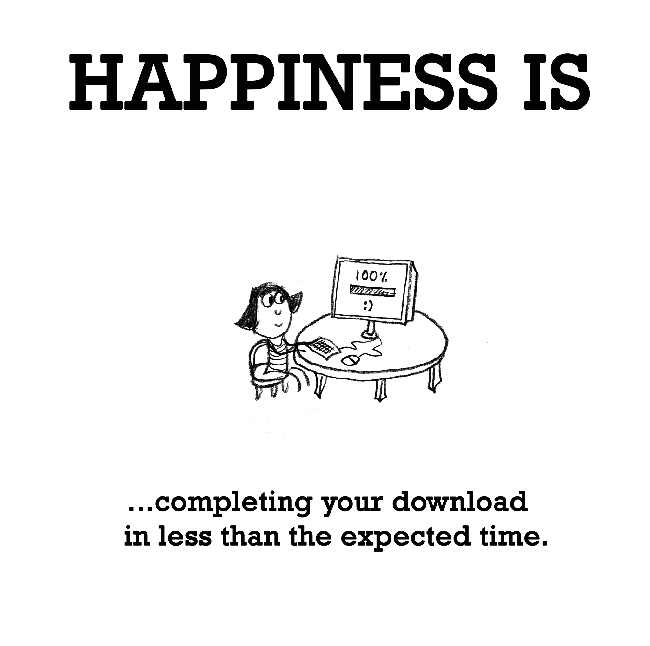 Happiness is, completing your download in less than the expected time.