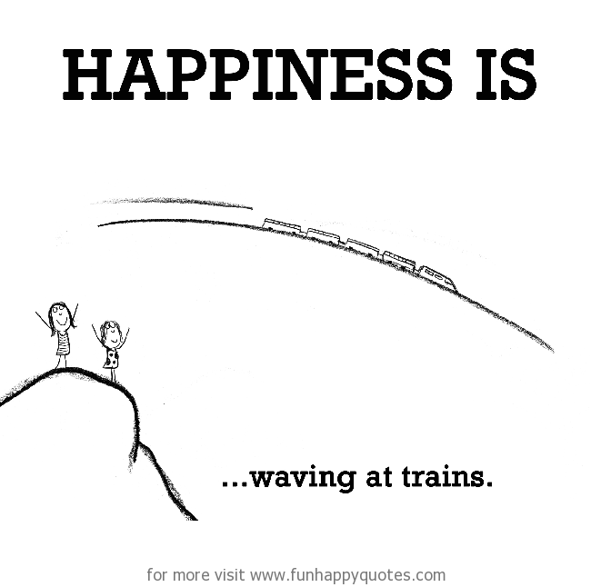 Happiness is, waving at trains.
