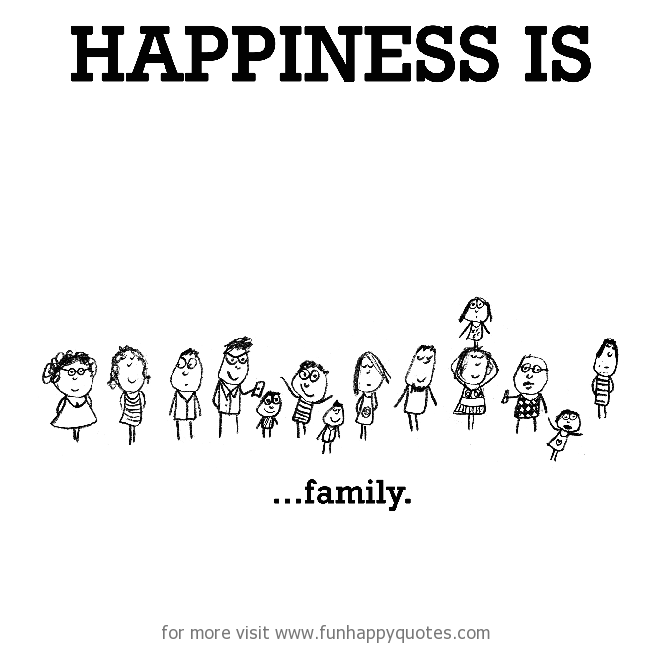 Happiness is, family.