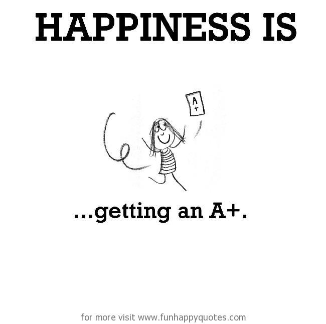 Happiness is, getting an A+.