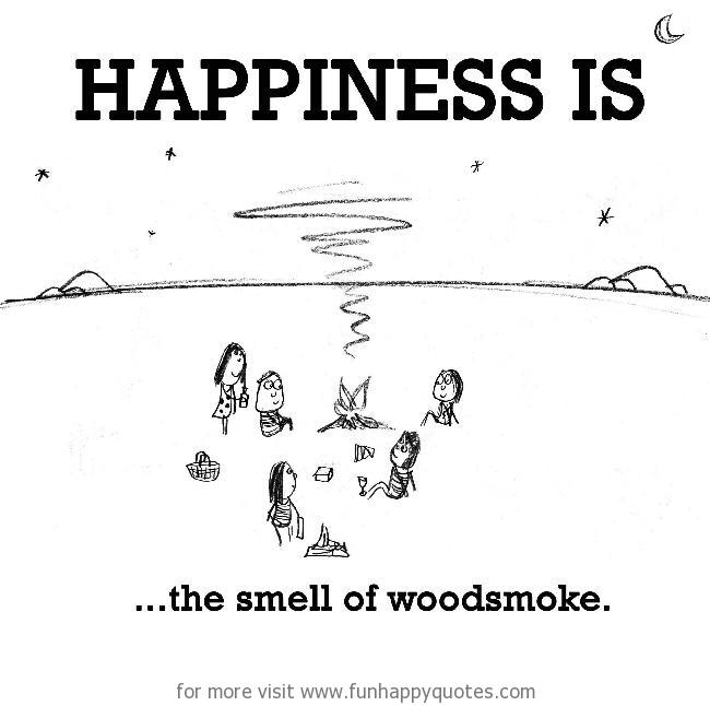 Happiness is, the smell of woodsmoke.