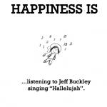 """Happiness is, listening to Jeff Buckley singing """"Hallelujah""""."""