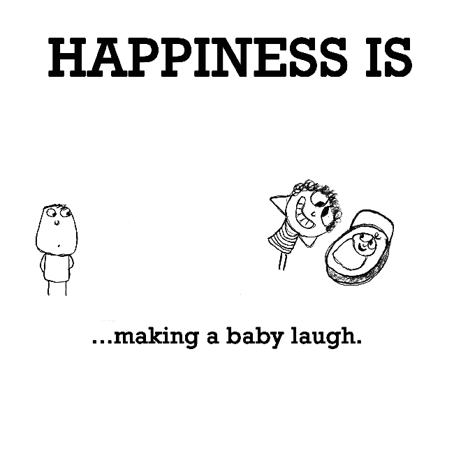 Happiness Is Making A Baby Laugh Funny Happy