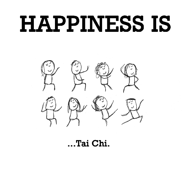 Happiness is, Tai Chi.