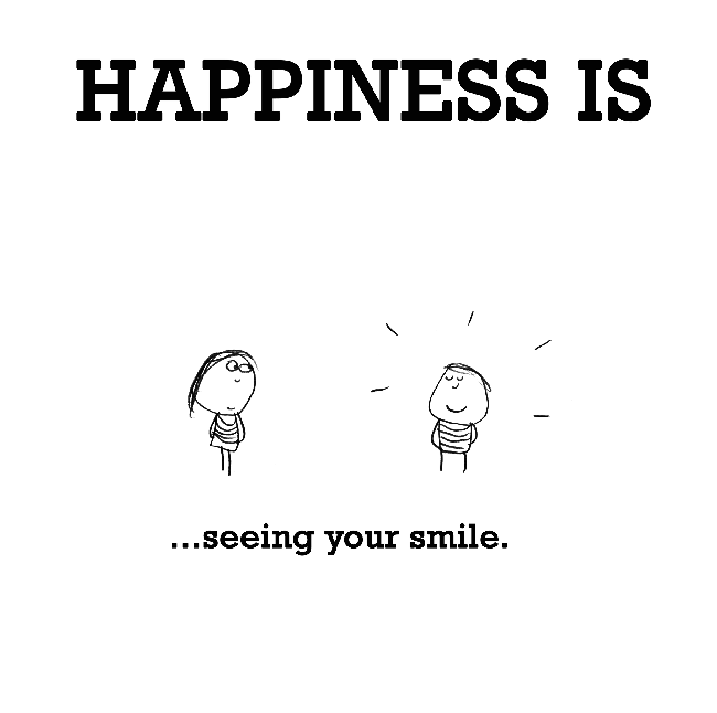 Happiness is, seeing your smile.