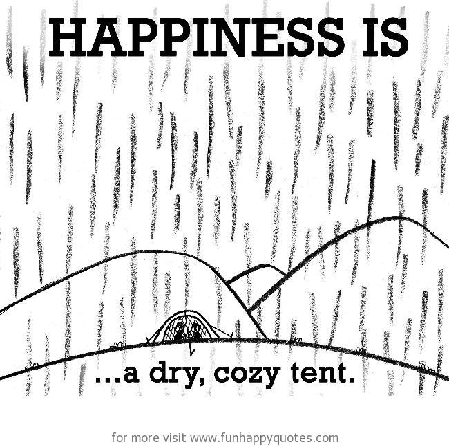 Happiness is, a dry, cozy tent.