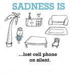 Sadness is, lost cell phone on silent.