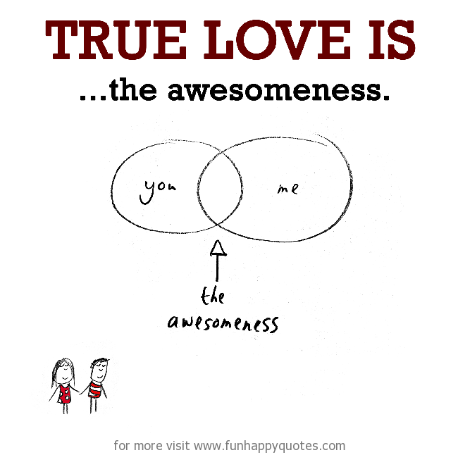 True Love is, the awesomeness.