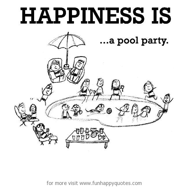 Happiness is, a pool party.