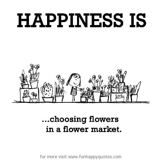 Happiness is, choosing flowers in a flower market.